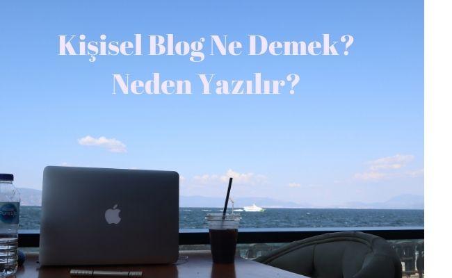 Kişisel Blog ne demek? Blog Açmak için 5 Neden!